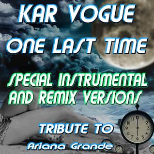 One Last Time (Special Instrumental And Remix Versions) [Tribute To Ariana Grande]