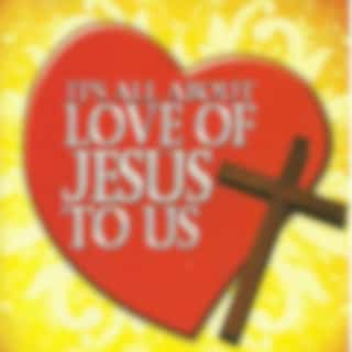 It's All About Love of Jesus to Us