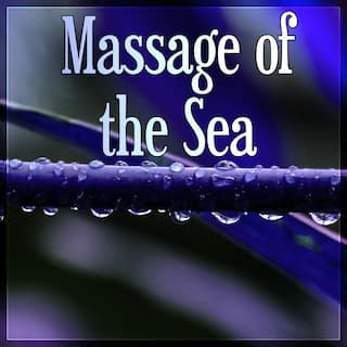 Massage of the Sea – Beautiful Sea Sounds, Luxury Spa, Sensual Massage Music for Aromatherapy, Relaxation & Meditation, Endlessly Soothing Music, Instrumental Nature Sounds