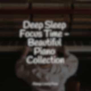 Deep Sleep Focus Time - Beautiful Piano Collection