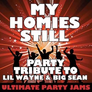 My Homies Still (Party Tribute to Lil Wayne & Big Sean)