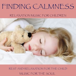 Finding calmness: Relaxation music for children (Rest and relaxation for the child)