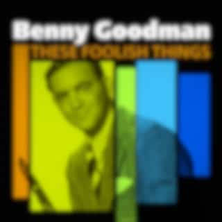 These Foolish Things (The Best Of Benny Goodman)