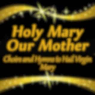 Holy Mary, Our Mother: Choirs and Hymns to Hail Virgin Mary
