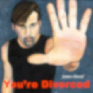 Your're Divorced