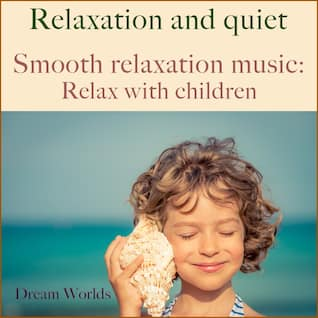 Smooth relaxation music: Relax with children (Relaxation and quiet)
