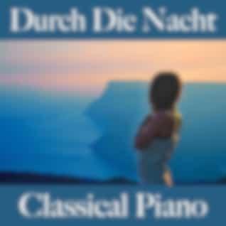 Durch Die Nacht: Classical Piano - Die Beste Musik Zum Entspannen