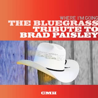 The Bluegrass Tribute To Brad Paisley: Where I'm Going