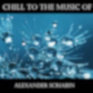Chill To The Music Of Alexander Scriabin