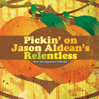 Pickin' On Jason Aldean's Relentless: The Bluegrass Tribute