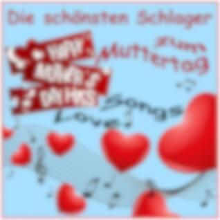 Die schönsten Schlager zum Muttertag Love Songs (Happy Mothers day Hits)