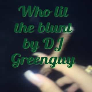 Who Lit the Blunt