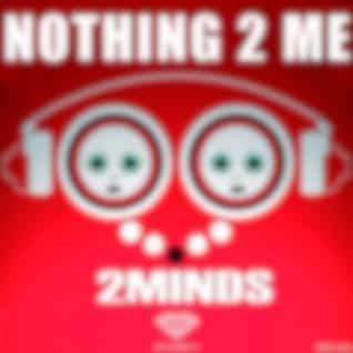 Nothing 2 Me