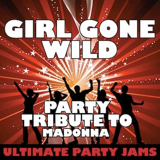 Girl Gone Wild (Party Tribute to Madonna)
