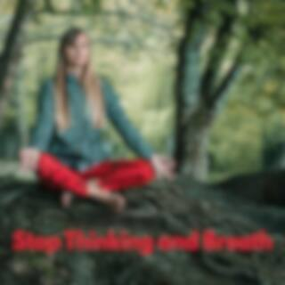 Stop Thinking and Breath – Relaxing New Age Music for Meditation Session, Yoga Training, Ambient Melodies