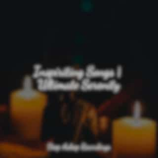 Inspiriting Songs | Ultimate Serenity