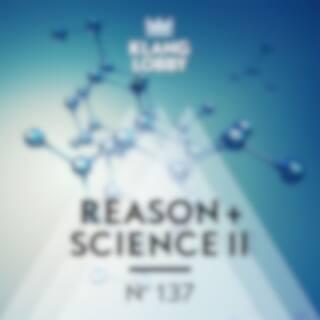 Reason + Science II