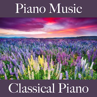 Piano Music: Classical Piano - The Best Sounds for Relaxation
