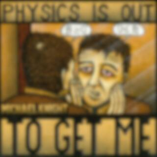 Physics Is out to Get Me