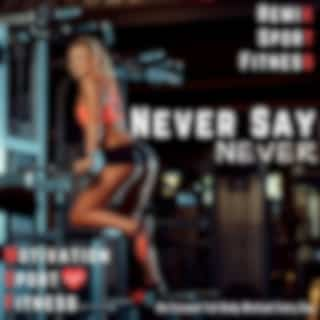Never Say Never (No Excuses! Full Body Workout Every Day)