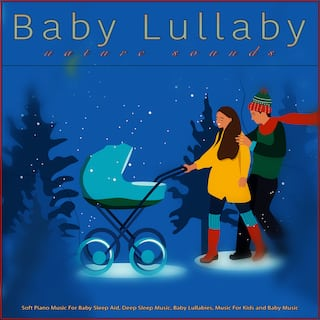 Baby Lullaby: Soft Piano Music and Nature Sounds For Baby Sleep Aid, Deep Sleep Music, Baby Lullabies, Music For Kids and Baby Music