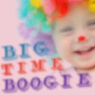 Big Time Boogie: Great Circus Music to Get Your Children Moving Like Yakity Saks, Greatest Show on Earth, And More!