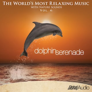 The World's Most Relaxing Music with Nature Sounds, Vol.4: Dolphin Serenade