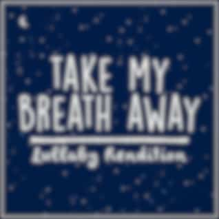 Take My Breath Away (Lullaby Rendition)