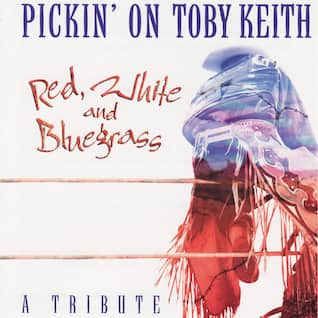 Pickin' On Toby Keith - Red, White and Bluegrass: A Tribute