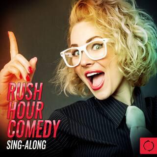 Rush Hour Comedy Sing - Along