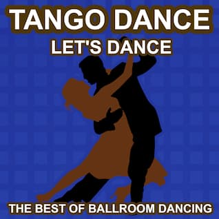 Tango Dance - Let's Dance - The Best of Ballroon Dancing and Lounge Music