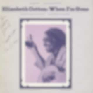 Elizabeth Cotten, Volume 3: When I'm Gone