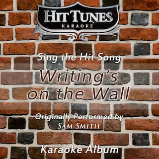 Writings on the Wall (Originally Performed by Sam Smith) [Karaoke Version]