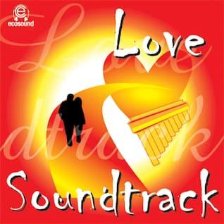 Love Soundtrack (Ecosound musica indiana panflute  andina)