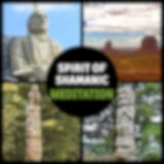 Spirit of Shamanic Meditation – Peaceful Traditional Indian Music, Spirituality & Meditation, Ancient Rituals, Native American Music, Healing Journey