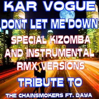 Dont Let Me Down (Special Kizomba And Instrumental Remix Versions) [Tribute To The Chai]