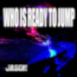Who Is Ready to Jump