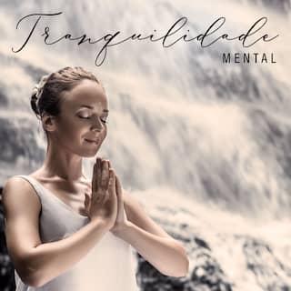 Tranquilidade Mental - Música Ambiente Tibetana para Meditação, Yoga e Relaxamento