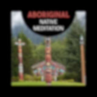 Aboriginal Native Meditation – Australian Didgeridoo Music, Aboriginal Rituals, Tribal Music for Meditation, Native Australian Music