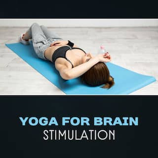 Yoga for Brain Stimulation – Heal Your Mind, Reduce Headache, Stimulate Brain, Positive Thoughts, Peaceful Soothing Music, Deep Relaxation, Reduce Stress