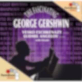 THE FASCINATING GEORGE GERSHWIN