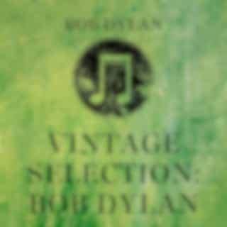Vintage Selection: Bob Dylan