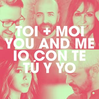 Toi + Moi / You and Me / Io con te / Tú y Yo