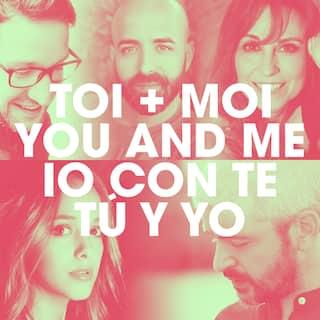 Toi + Moi / You and Me / Io con te / Tú y Yo