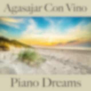Agasajar Con Vino: Piano Dreams - Los Mejores Sonidos Para Descancarse