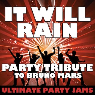 It Will Rain (Party Tribute to Bruno Mars)