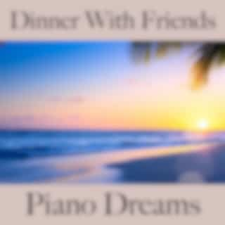 Dinner With Friends: Piano Dreams - The Best Sounds For Relaxation