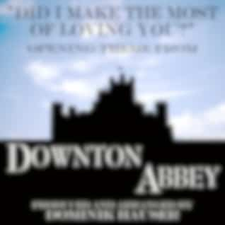 """Did I Make the Most of Loving You (From """"Downton Abbey"""")"""