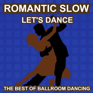 Romantic Slow Dance - Let's Dance - The Best of Ballroon Dancing and Lounge Music