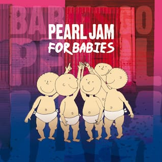 Pearl Jam For Babies